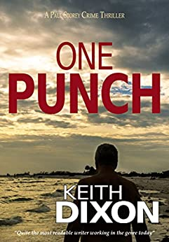 One Punch: A Paul Storey Crime Thriller (Paul Storey Thrillers Book 2) by [Dixon, Keith]