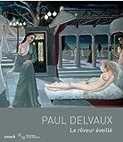 Paul Delvaux: Le rêveur éveillé (French Edition)