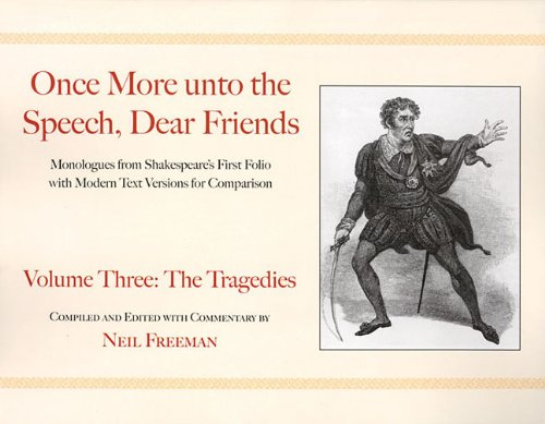 (Once More unto the Speech, Dear Friends: Volume III: The Tragedies (Applause Books))