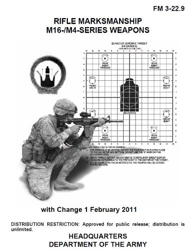 Field Manual FM 3-22.9 Rifle Marksmanship M16- and M4- Series Weapons w/Change 1 February 10, 2011 US Army by [United States Government US Army]