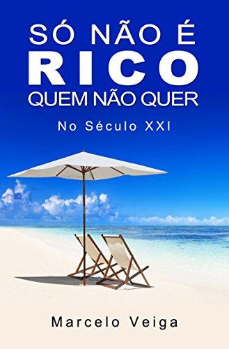 15ba7b3594a Só Não é Rico Quem Não Quer  No Século XXI (Como Enriquecer Livro 1 ...