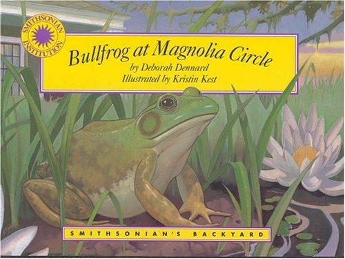 (Bullfrog at Magnolia Circle (Turtleback School & Library Binding Edition) (Smithsonian's Backyard (PB)))