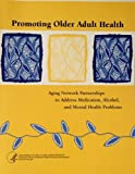 Promoting Older Adult Health : Aging Network Partnerships to Address Medication, Alcohol, and Mental Health Problems, McNeill, Alixe, 0756725917