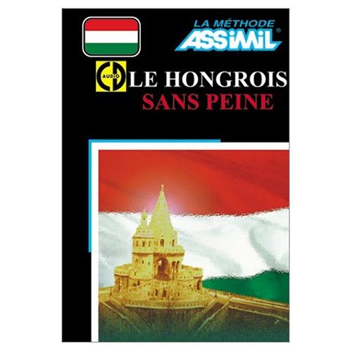 Assimil Language Courses : Le Hongrois sans Peine (Hungarian for French Speakers) Book only (French and Hungarian Edition) (Hungarian Language Assimil)