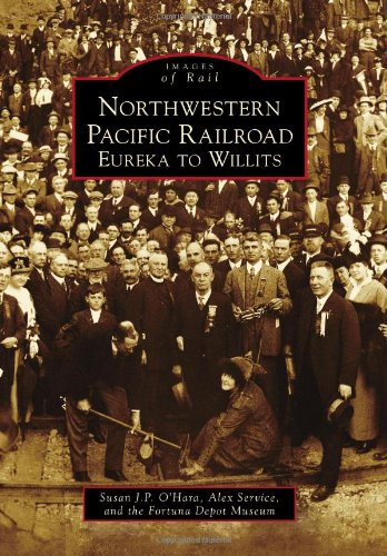 Northwestern Pacific Railroad: Eureka to Willits (Images of Rail)