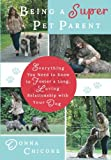 Being a Super Pet Parent: Everything You Need to Know to Foster a Long, Loving Relationship with Your Dog