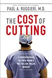 img - for The Cost of Cutting: A Surgeon Reveals the Truth Behind a Multibillion-Dollar Industry book / textbook / text book