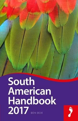 South American Handbook 2017 (Footprint South American Handbook)