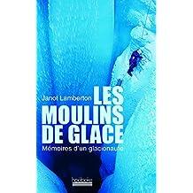 MOULINS DE GLACE (LES) : MÉMOIRES D'UN GLACIONAUTE