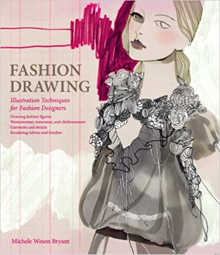 Fashion Drawing Illustration Techniques For Fashion Designers Wesen Bryant Michele 9780135094242 Amazon Com Books