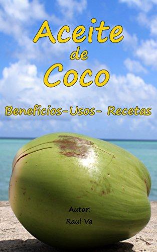 Aceite de coco - El mejor aceite - Beneficios, usos y recetas