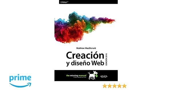 Creación y diseño Web. Edición 2016 Títulos Especiales: Amazon.es: Matthew MacDonald: Libros