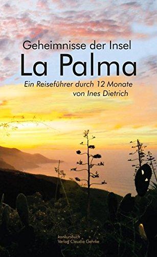La Palma: Geheimnisse der Insel. Ein Reiseführer durch 12 Monate