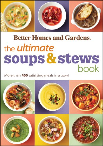 The Ultimate Soups & Stews Book: More than 400 Satisfying Meals in a Bowl (Better Homes and Gardens Ultimate Book 43)