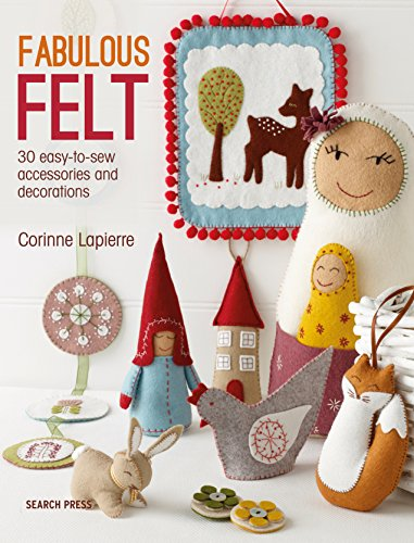 Felt Ornaments Patterns - Fabulous Felt: 30 easy-to-sew accessories and decorations