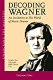 wagner and his world - Decoding Wagner: An Invitation to His World of Music Drama (includes 2 CDs)