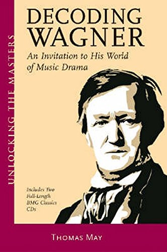 Decoding Wagner: An Invitation to His World of Music Drama (includes 2 CDs)