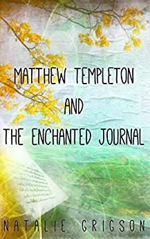 Matthew Templeton and the Enchanted Journal by [Grigson, Natalie]