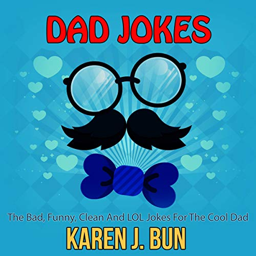 Pdf Humor Karen's Dad Jokes: The Bad, Funny, Clean and LOL Jokes for the Cool Dad