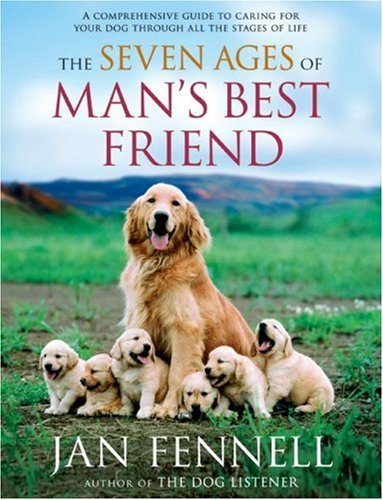 The Seven Ages of Man's Best Friend: A Comprehensive Guide to Caring for Your Dog Through All the Stages of Life pdf
