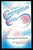 When a Congregation Cares : A New Approach to Crisis Ministries, Schmitt, Abraham and Schmitt, Dorothy, 0836134109