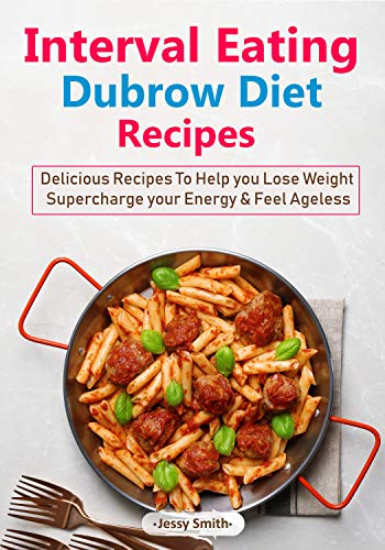 Interval Eating Dubrow Diet Recipes: Over 50 Delicious Recipes to help you Lose Weight, Supercharge your Energy and Feel Ageless! by Jessy Smith, Jennifer  Williams