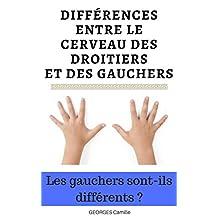 Différences anatomiques et cognitives entre le cerveau des droitiers et des gauchers: Les gauchers sont-ils différents ? (French Edition)