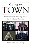 img - for Going to Town: Architectural Walking Tours in Southern Ontario by Katherine Ashenburg (1996-01-01) book / textbook / text book