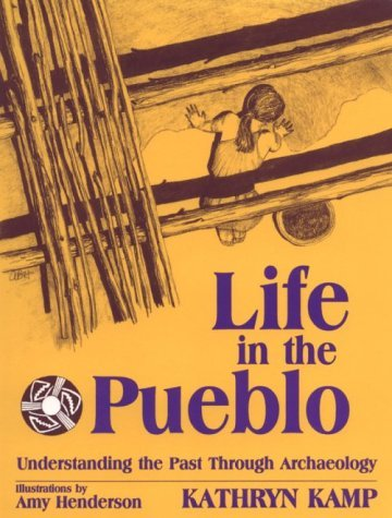 Life in the Pueblo: Understanding the Past Through Archaeology by Kathryn A. Kamp (1997-08-01)