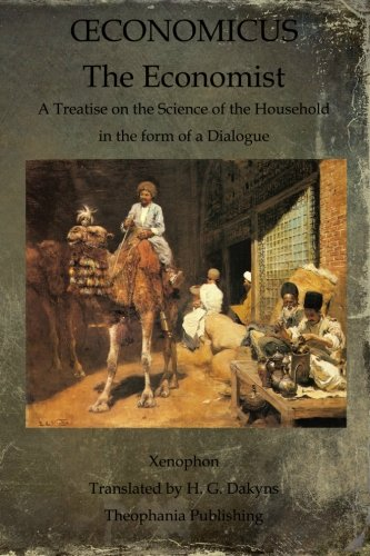 Read Online Oeconomicus: The Economist:  A Treatise on the Science of the Household  in the form of a Dialogue pdf epub