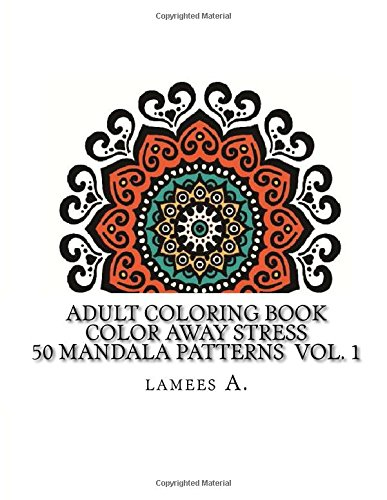 Adult Coloring Book: Color Away Stress  50 Mandala Patterns  Vol. 1 (Adult Coloring Books)