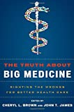 img - for The Truth About Big Medicine: Righting the Wrongs for Better Health Care book / textbook / text book