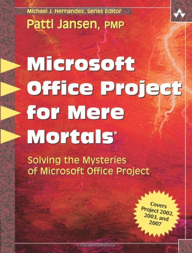Microsoft Office Project for Mere Mortals: Solving the Mysteries of Microsoft Office ()