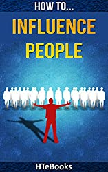 How To Influence People (How To eBooks Book 2)