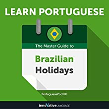 Learn Portuguese: The Master Guide to Brazilian Holidays for Beginners Audiobook by Innovative Language Learning LLC Narrated by PortuguesePod101.com