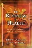 The Business of Health, Robert Ohsfeldt and John E. Schneider, 0844742406