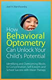 img - for How Behavioral Optometry Can Unlock Your Child's Potential: Identifying and Overcoming Blocks to Concentration, Self-Esteem and School Success with Vision Therapy book / textbook / text book