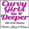 Curvy Girls Do It Deeper