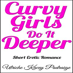 Curvy Girls Do It Deeper