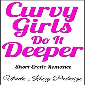 Curvy Girls Do It Deeper Audiobook