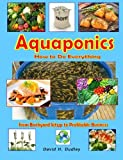 Aquaponics: How to Do Everything - from Backyard Setup to Profitable Business