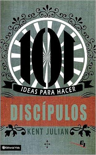 101 Ideas Para Hacer Discipulos Biblioteca de Ideas de Especialidades Juveniles: Amazon.es: Kent Julian: Libros