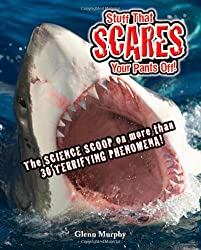 Stuff That Scares Your Pants Off!: The Science Scoop on more than 30 Terrifying Phenomena!