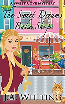 The Sweet Dreams Bake Shop (A Sweet Cove Mystery Book 1) by [Whiting, J A]