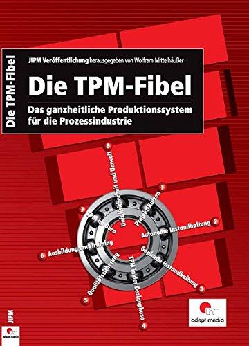 Die TPM-Fibel: Das ganzheitliche Produktionssystem für die Prozessindustrie