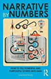 img - for Narrative by Numbers: How to Tell Powerful and Purposeful Stories with Data book / textbook / text book