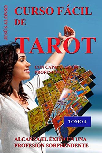 CURSO FÁCIL DE TAROT - VOLUMEN 4: Con capacitación profesional. Tomo 4 de 5 (Spanish Edition)