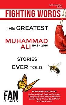 Fighting Words: The Greatest Muhammad Ali Stories Ever Told by [McArthur, Keith, Ali, Muhammad, Foreman, George, Chuvalo, George, Pacheco, Ferdie, Tillis, James, Obama, Barack, Miller, Davis, Bockris, Victor]