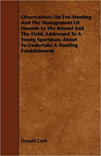 Ebook Kindle latausportugues Observations on Fox-Hunting and the Management of Hounds in the Kennel and the Field. Addressed to a Young Sportman, about to Undertake a Hunting Esta Suomeksi PDF CHM ePub 1444642707