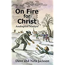 On Fire for Christ: Stories of Anabaptist Martyrs, Retold from Martyrs Mirror